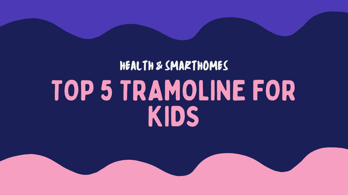 Top 5 Tramoline for kids